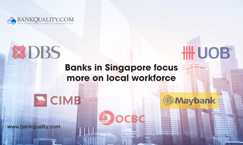 Banks in Singapore will focus on local workforce to ensure talent growth