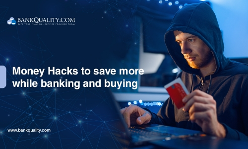 Money Hacks to save more while banking and buying