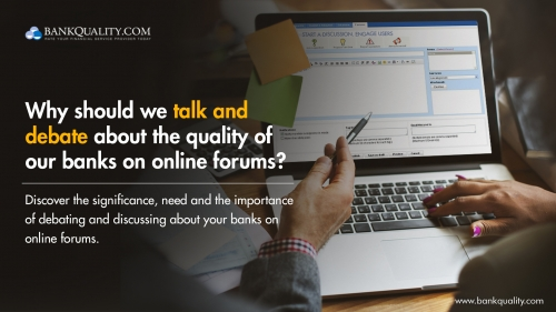 Why should we talk about the quality of banks on Online Forums?