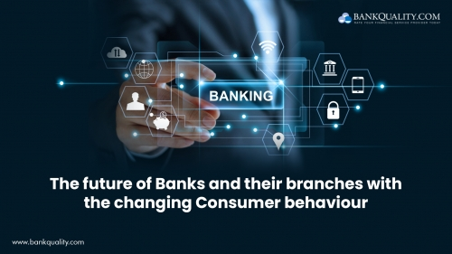 The future of Banks and their branches with the changing Consumer Behaviour