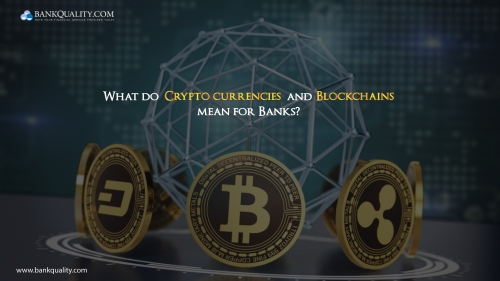 What do Cryptocurrencies and Blockchains mean for Banks?