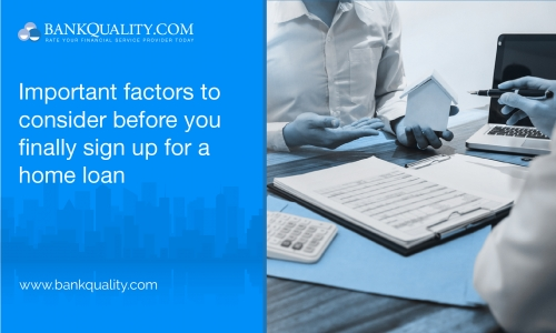 Important factors to consider before you finally sign up for a home loan