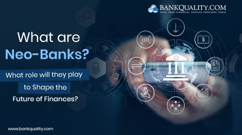 What are Neo-Banks? What role will they play to shape the future of finances?