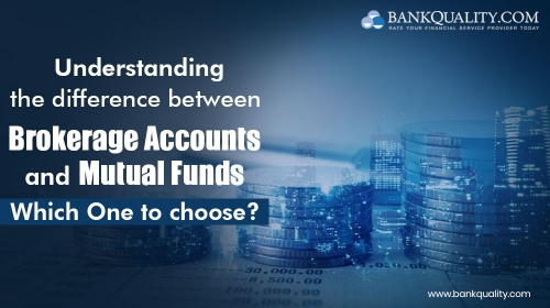 Understanding the difference between Brokerage Accounts and Mutual Funds – Which One to choose?