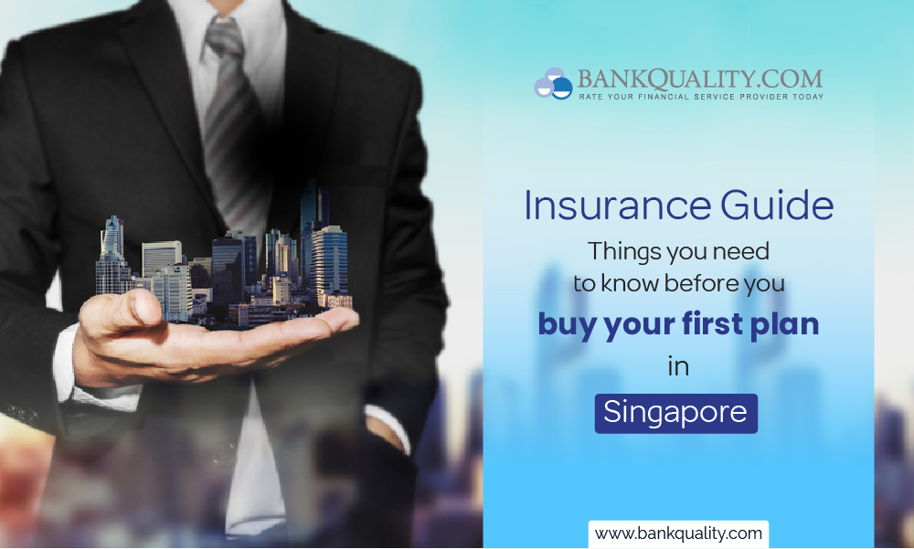 Insurance Guide: Things you need to know before you buy your first plan in Singapore