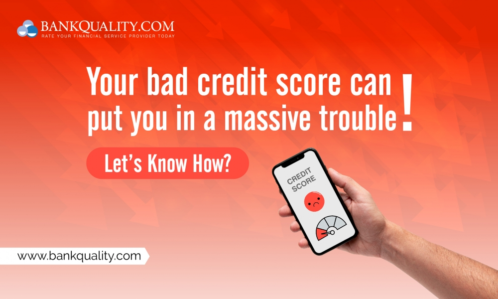 Your bad credit Score can put you in a massive trouble! Let's know how?