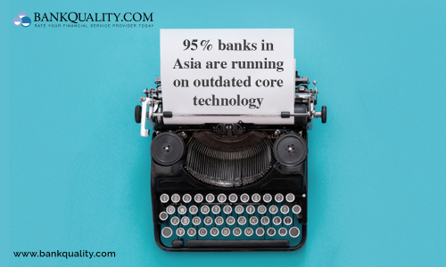 Are most banks in Asia are running on outdated core technology?